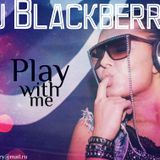 Dj Blackberry-Play with me