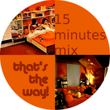 15 minutes mix - That's the way!