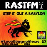 Step It Out A Babylon - RastFM #LoveReggaeMusic Show 37 03/03/2018