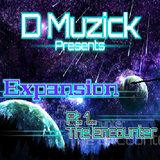 DMuzick - Expansion Pt 1... The Encounter
