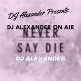 DJ Alexander On Air 047: Never Say Die Megamix (Part 2)