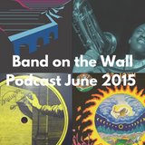 Band on the Wall podcast - June 2015
