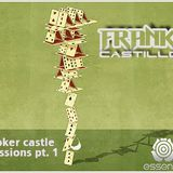 Poker Castles Sessions Pt1. Frank Castillo.