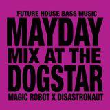 Magic Robot x Disastronaut MAYDAY MIX Live at the Dogstar Brixton 02.05.16 - Deep Tech House Mix