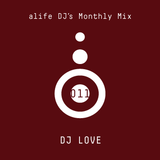 alife DJ's Monthly Mix 011 Mixed By DJ LOVE