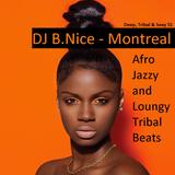 DJ B.Nice - Montreal - Deep, Tribal & Sexy 51 (*R U Kidding ?... AFRO JAZZY LOUNGY TRIBAL BEATS !?*)