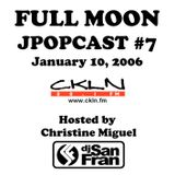 Full Moon JPopcast #7 - January 10, 2006 - Hosted by Christine Miguel