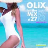 OLiX in the Mix #27 Fresh New Hits