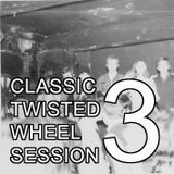 Classic Twisted Wheel Session Vol. 3
