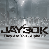 01. Gloomer vs Jay30k - They Are You [Alpha EP] FREE DOWNLOAD