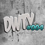DWTY #004 - Steve Drops
