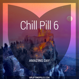 Chill Pill 6 - Amazing Day (First Half)