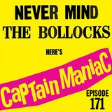Episode 171 / Never Mind the Bollocks Here's Captain Maniac