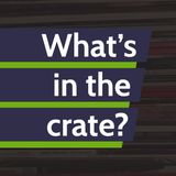 What's in the crate? Episode 1