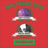Make Friends Radio - Episode 10 Feat. Tony Futique & Roman Nunez (Dec 2018)