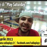 Play Saturday - 27/04/13 (Ospiti:iOsk N' Db)