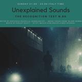 Unexplained Sounds - The Recognition Test # 86