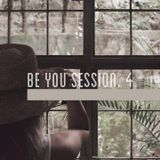 Be You Session. 4
