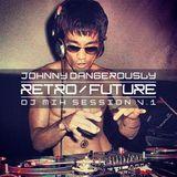 Johnny Dangerously - Retro / Future (DJ Mix Session V.1)