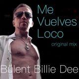 Me Vuelves Loco - orginal mix -Bülent Billie Dee
