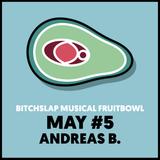 Bitchslap Musical Fruitbowl May #5 - Andreas B