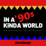 SoulBounce Presents The Mixologists: dj harvey dent's 'In A '90s Kinda World'