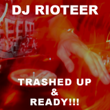 DJ Rioteer - Trashed Up & Ready!!!