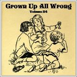 Grown Up All Wrong - Volume 24