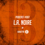 "Cosette Podcast - Episode #007 - ""L.A. Noire"""