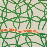 RAW, DEEP & SPIRITUAL