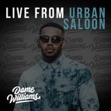 DJ Dame Williams - Live From Urban Saloon Explicit (1.4.19)