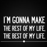 I´m gonna make the rest of my life, the best of my life RMX