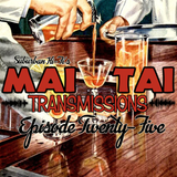 Mai Tai Transmissions - Episode Twenty-Five