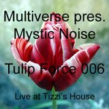 Multiverse pres. Mystic Noise - Tulip Force 006 (Live at Tizzi's House)