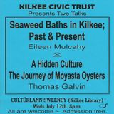 KCT 2 -Seaweed Baths in Kilkee Past & Present / A Hidden Culture – The Journey of Moyasta Oysters