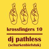 Krossfingers 10 by DJ Pathless (Schurkenbiefstuk)
