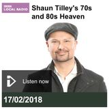 Shaun Tilley's 70's and 80's Heaven : BBC Sussex/Surrey (17/2/18)
