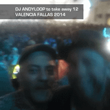 Dj Andyloop to Take away 12 (Valencia Fallas 2014)