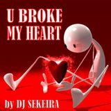 U BROKE MY HEART