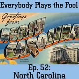 Everybody Plays the Fool, Ep. 52: North Carolina