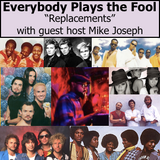 "Everybody Plays the Fool, ""Replacements"" with guest host Mike Joseph"