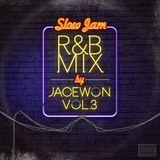 Slow Jam R&B Mix by Jacewon - Vol.3