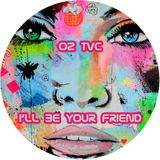 Oz Tvc - I'll Be Your Friend