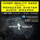 Hyper Reality Radio 019 - Renegade System & Audio Weapon