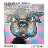 The Bomarr Blog Presents: The Background Noise Podcast Series, Episode 63: Septerhed