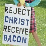 Reject Christ Receive Bacon Edition