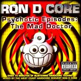 Ron D Core - Psychotic Episodes - The Mad Doctor (V-Wax Inc - 1998)‎