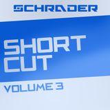 Schrader pres. SHORTCUT //Vol. 3