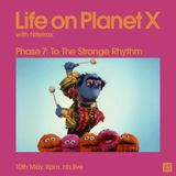 Life On Planet X (To The Strange Rhythm) - 10th May 2016