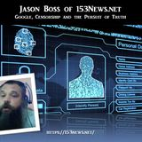 Jason Boss of 153News.net - Google, Censorship and the Pursuit of Truth